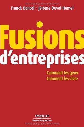 Fusions d'entreprises : Comment les grer, comment les vivre