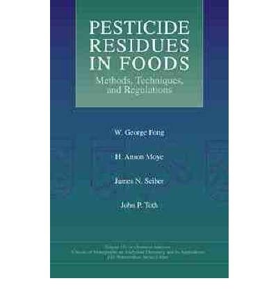 [(Pesticide Residues in Foods: Methods, Techniques, and Regulations )] [Author: W. George Fong] [Feb-1999]