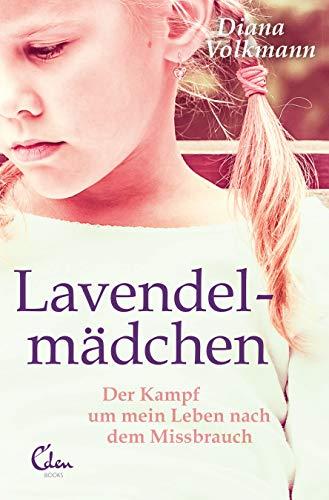 Lavendelmädchen: Der Kampf um mein Leben nach dem Missbrauch