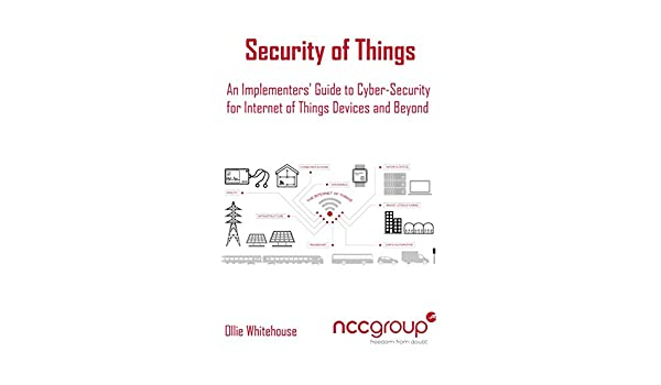Security of things an implementers guide to cyber security for security of things an implementers guide to cyber security for internet of things devices and beyond ebook ollie whitehouse amazon kindle store fandeluxe Document