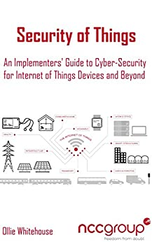 Security of Things: An Implementers' Guide to Cyber-Security for Internet of Things Devices and Beyond (English Edition) von [Whitehouse, Ollie]