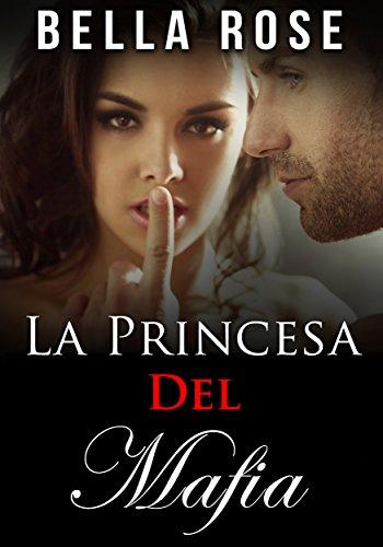 La Princesa del Mafia: Un Romance Mafia por Bella Rose