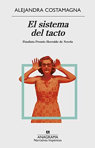 El sistema del tacto: Finalista Herralde de Novela (NARRATIVAS HISPANICAS nº 617) por Alejandra Costamagna