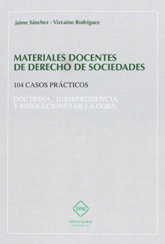 Materiales docentes de derecho de sociedades 104 casos prácticos doctrina jurisprudencia y resoluciones de la DGRN