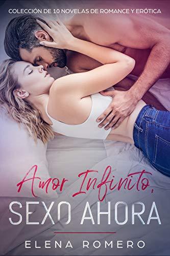 Leer Gratis Amor Infinito, S3xo Ahora: Colección de 10 Novelas de Romance y Erótica de Elena Romero
