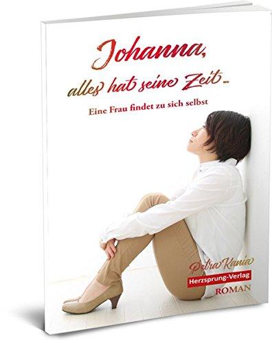 Johanna, alles hat seine Zeit - Eine Frau findet zu sich selbst