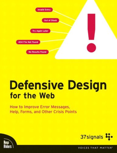 Defensive Design for the Web: How to improve error messages, help, forms, and other crisis points: How to Improve Error Messages, Help, Forms, and Other Online Crisis Points (Voices That Matter) por 37signals
