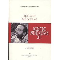Que aún me duelas (Poesía. Adonáis) Accésit Adonais 2017
