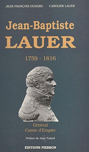 Jean-Baptiste Lauer (1759-1816) : général, comte d'Empire par Jean-François Duhard