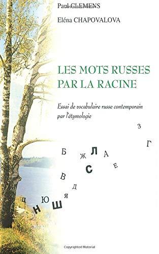 Les mots russes par la racine. Essai de vocabulaire russe contemporain par l'étymologie par Éléna Chapovalova