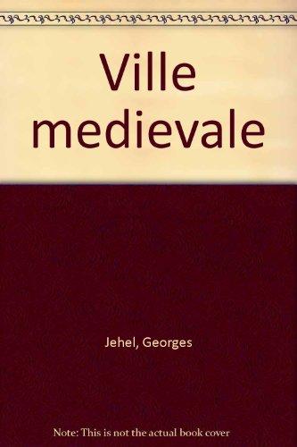 LA VILLE MEDIEVALE. De l'Occident chrétien à l'Orient musulman (Vème-XVème siècle) par Georges Jehel