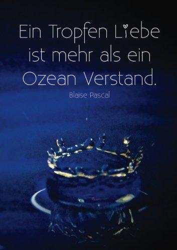 """Notizbuch DIN A5 """"Ein Tropfen Liebe ist mehr als ein Ozean Verstand."""" Blaise Pascal: liniert - Tagebuch - Notizen"""