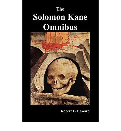 The Solomon Kane Omnibus: Skulls in the Stars, The Footfalls Within, The Moon of Skulls, The Hills of the Dead,Wings in the Night, Rattle of Bones, Red Shadows [Hardback]