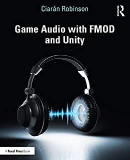 Game Audio with FMOD and Unity (English Edition) eBook: Ciarán ...