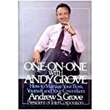One on One With Andy Grove: How to Manage Your Boss, Yourself and Your Co-Workers