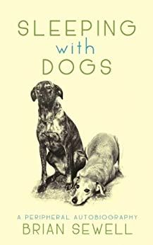 Sleeping with Dogs: A Peripheral Autobiography (English Edition)