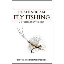 Chalk Stream Fly Fishing: A 21st Century Anthology