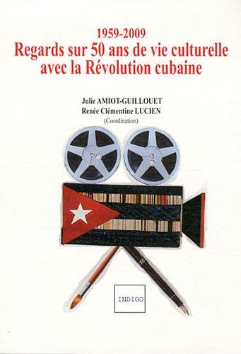 1959-2009 : regards sur 50 ans de vie culturelle avec la révolution cubaine