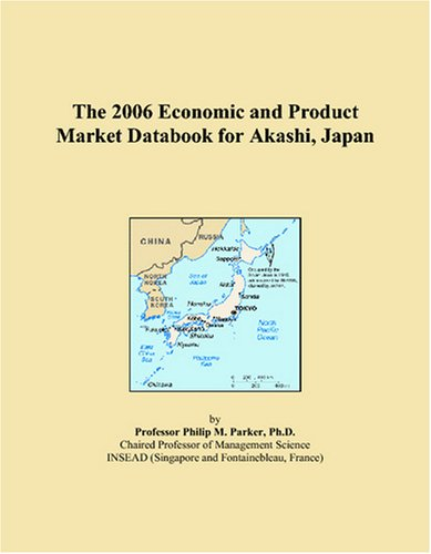 The 2006 Economic and Product Market Databook for Akashi, Japan