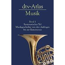 dtv-Atlas Musik: Band 1: Systematischer Teil. Musikgeschichte von den Anfängen bis zur Renaissance