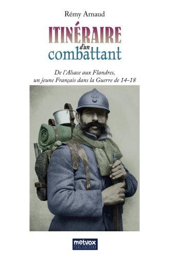 Itineraire d'un combattant: De l'Alsace aux Flandres, un jeune de France dans la Guerre de 14-18