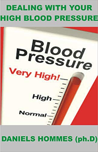 DEAL WITH YOUR HIGH BLOOD PRESSURE : How to Lower Blood Pressure Naturally and Prevent Heart Disease (English Edition)