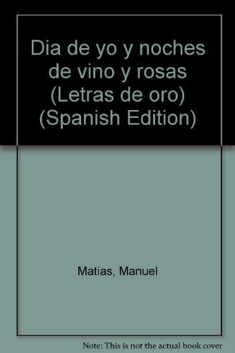 Dia de yo y noches de vino y rosas (Letras de oro) (Spanish Edition) (Noche Y Dia Letra)