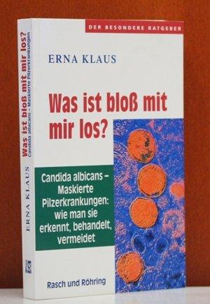 Was ist bloss mit mir los?. Candida albicans - Maskierte Pilzerkrankungen: wie man sie erkennt, behandelt, vermeidet