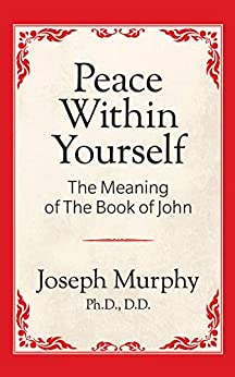 Peace Within Yourself: The Meaning of the Book of John by [Murphy, Joseph ]