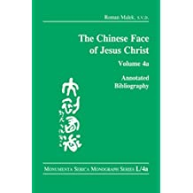 The Chinese Face of Jesus Christ:: Annotated Bibliography: volume 4a (Monumenta Serica Monograph Series)