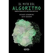 El mito del algoritmo: Cuentos y cuentas de la Inteligencia Artificial