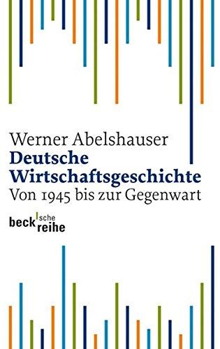 Deutsche Wirtschaftsgeschichte. Von 1945 bis zur Gegenwart