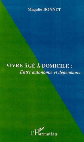 Vivre age a domicile. entre autonomie et dependence