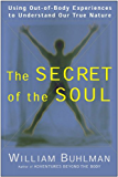 The Secret of the Soul: Using Out-of-Body Experiences to Understand Our True Nature (English Edition)