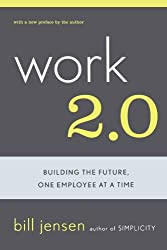 Work 2.0: Building The Future, One Employee At A Time by Bill Jensen (2003-01-07)