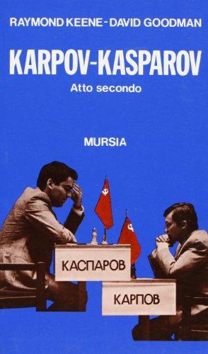 Karpov-Kasparov. Atto secondo di Raymond Keene