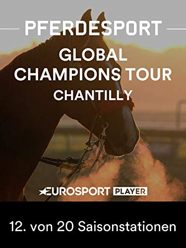Springreiten: Global Champions Tour 2019 in Chantilly (FRA) - 12. von 20 Saisonstationen