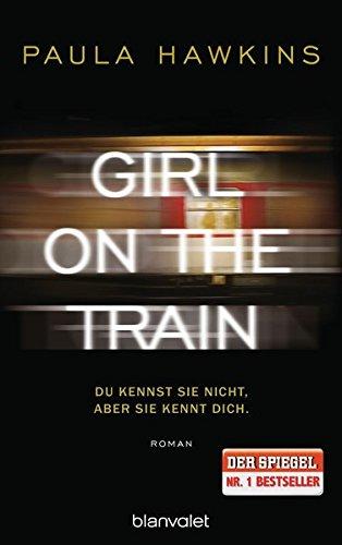 Girl on the Train - Du kennst sie nicht, aber sie kennt dich.: Roman -
