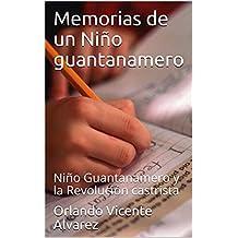 Memorias de un Niño guantanamero: Niño Guantanamero y la Revolución castrista