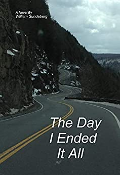 The Day I Ended It All (English Edition) von [Sundeberg, William]
