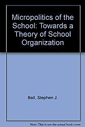 Micropolitics of the School: Towards a Theory of School Organization