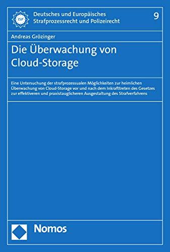 Die Überwachung von Cloud-Storage: Eine Untersuchung der strafprozessualen Möglichkeiten zur heimlichen Überwachung von Cloud-Storage vor und nach dem ... Strafprozessrecht und Polizeirecht 9)