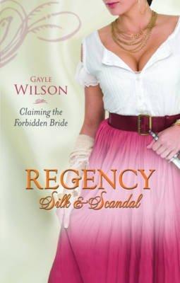 [(Claiming the Forbidden Bride: Regency Silk & Scandal v. 4)] [By (author) Gayle Wilson] published on (September, 2010)
