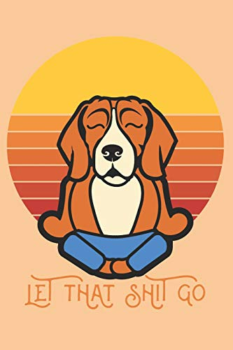 Let that Shit Go: A Yoga Notebook for Yoga and Beagle Lovers