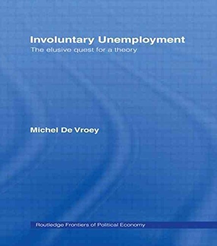 [(Involuntary Unemployment : The Elusive Quest for a Theory)] [By (author) Michel De Vroey] published on (July, 2006)