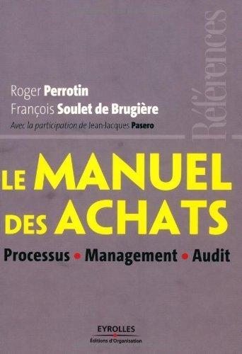 Le manuel des achats : Processus. Management. Audit de Perrotin. Roger (2007) Broch