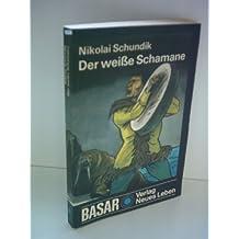 Nikolai Schundik: Der weiße Schamane