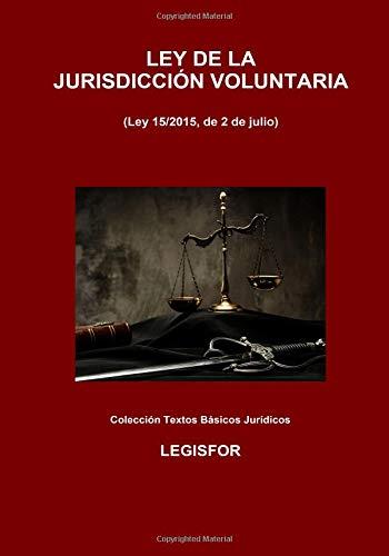 Ley de la Jurisdicción Voluntaria: 4.ª edición (2018). Colección Textos Básicos Jurídicos por Legisfor