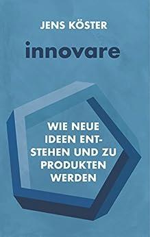 innovare: Wie neue Ideen entstehen und zu Produkten werden