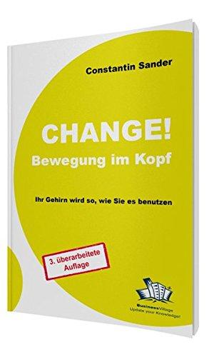Change! Bewegung im Kopf: Mit neuen Erkenntnissen aus Biologie und Neurowissenschaften